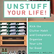 Unstuff Your Life: Kick the Clutter Habit and Completely Organize Your Life for Good | [Andrew J. Mellen]