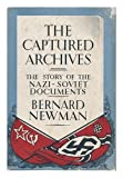 The Captured Archives - The Story of the Nazi-Soviet Documents Bernard Newman