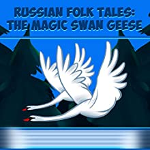 Russian Folk Tales: The Magic Swan Geese (       UNABRIDGED) by Russian Folk Tales Narrated by Anastasia Bertollo
