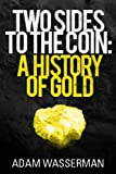 Two Sides to the Coin: A History of Gold (English Edition)