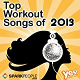 Sparkpeople: Top Workout Songs of 2013 (60 Min. Non-Stop Workout Mix @ 132bpm)