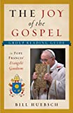 The Joy of the Gospel: A Group Reading Guide to Pope Francis Evangelii Gaudium