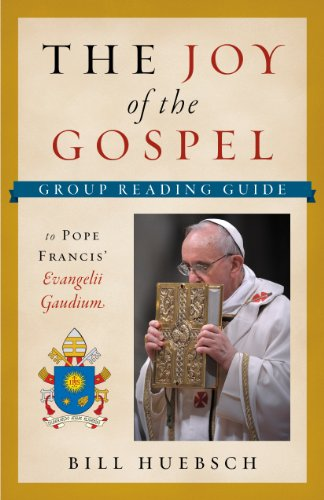 The Joy of the Gospel: A Group Reading Guide to Pope Francis' Evangelii Gaudium