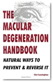 The Macular Degeneration Handbook: Natural Ways to Prevent & Reverse It