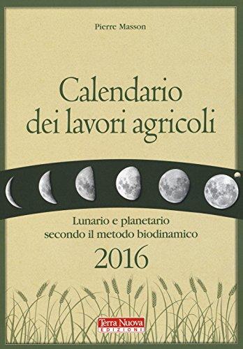 Calendario dei lavori agricoli 2016 Lunario e planetario secondo il metodo biodinamico PDF