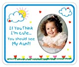If You Think I'm Cute...You Should See My Aunt Photo Magnet Frame