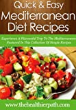 Mediterranean Diet Recipes: Experience A Flavourful Trip To The Mediterranean Featured In This Collection Of Simple Recipes. (Quick & Easy Recipes)