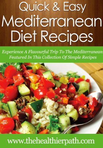 Mediterranean Diet Recipes: Experience A Flavourful Trip To The Mediterranean Featured In This Collection Of Simple Recipes. (Quick & Easy Recipes) by Mary Miller