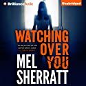 Watching Over You (       UNABRIDGED) by Mel Sherratt Narrated by Anne Flosnik