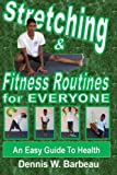 Stretching & Fitness Routines for Everyone:  An Easy Guide To Health