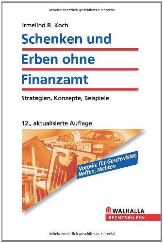 Schenken und Erben ohne Finanzamt: Clever planen - Steuern sparen. Strategien, Konzepte, Beispiele