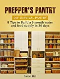 Prepper's Pantry: DIY Survival Pantry: 8 Tips to Build a 6 month water and food supply in 30 days (Prepper's Pantry, Canning and Preserving, Prepper Survival, Emergency Food Storage)