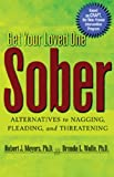 Get Your Loved One Sober: Alternatives to Nagging, Pleading, and Threatening by Meyers Ph.D., Robert J, Wolfe Ph.D., Brenda L. 1st (first) Edition (12/12/2003)
