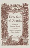 img - for Forty Years of Diversity: Essays on Colonial Georgia (Wormsloe Foundation Publication) book / textbook / text book