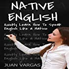 Native English: Quickly Learn How to Speak English Like a Native Hörbuch von Juan Vargas Gesprochen von: Jared Frederickson