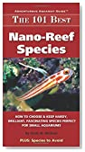 The 101 Best Nano-Reef Species: How to Choose & Keep Hardy, Brilliant, Fascinating Species Perfect for Small Aquariums (Adventurous Aquarist Guide)