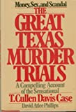 img - for The great Texas murder trials: A compelling account of the sensational T. Cullen Davis case by David Atlee Phillips (1979-08-01) book / textbook / text book