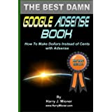 The Best Damn Google Adsense Book B&W Edition: How To Make Dollars Instead Of Cents With Adsense ~ Harry J. Misner