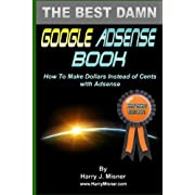 The Best Damn Google Adsense Book B&W Edition: How To Make Dollars Instead Of Cents With Adsense
