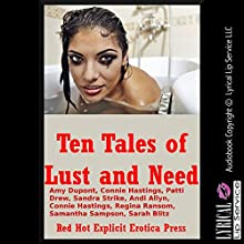 Ten Tales of Lust and Need: Ten Explicit Erotica Stories (       UNABRIDGED) by Amy Dupont, Connie Hastings, Patti Drew, Samantha Sampson, Sandra Strike, Andi Allyn, Regina Ransom, Sarah Blitz Narrated by full cast
