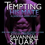 Tempting His Mate (A Werewolf Romance) | Savannah Stuart,Katie Reus