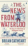 The News from Waterloo: The Race to Tell Britain of Wellington's Victory (English Edition)