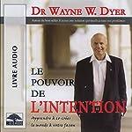 Le pouvoir de l'intention: Apprendre à co-créer le monde à votre façon | Wayne W. Dyer
