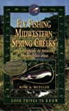 Fly Fishing Midwestern Spring Creeks--Angler's Guide to Trouting the Driftless Area
