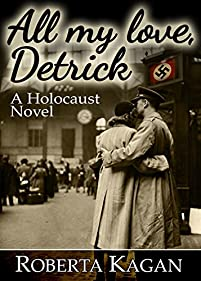 (FREE on 1/11) All My Love, Detrick: A Historical Novel Of Love And Survival During The Holocaust by Roberta Kagan - http://eBooksHabit.com
