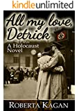 All My Love, Detrick: A Historical Novel Of Love And Survival During The Holocaust (All My Love Detrick Book 1)