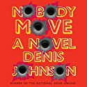 Nobody Move (       UNABRIDGED) by Denis Johnson Narrated by Will Patton