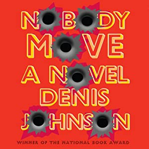 Nobody Move | [Denis Johnson]