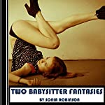 Two Babysitter Fantasies (Hardcore Erotica) | Sonia Robinson