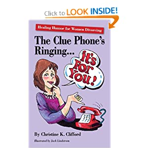 The Clue Phone's Ringing...It's for You! Healing Humor for Women Divorcing