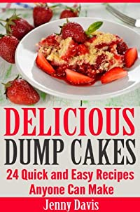 (FREE on 8/13) Delicious Dump Cakes: 24 Quick And Easy Recipes Anyone Can Make by Jenny Davis - http://eBooksHabit.com