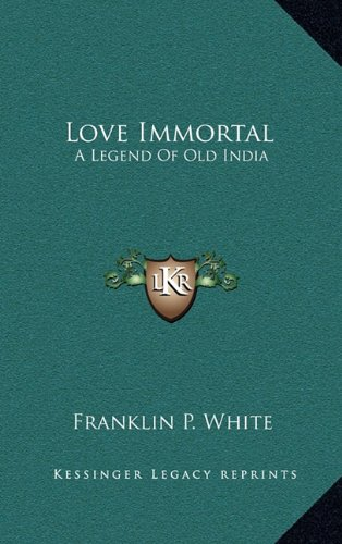 Love Immortal: A Legend of Old India