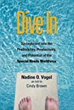 img - for Dive In: Springboard into the Profitability, Productivity, and Potential of the Special Needs Workforce 1st edition by Nadine O. Vogel, as told to Cindy Brown (2009) Hardcover book / textbook / text book
