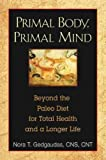 img - for By Nora T. Gedgaudas Primal Body, Primal Mind: Beyond the Paleo Diet for Total Health and a Longer Life (2nd Edition, New Edition) book / textbook / text book