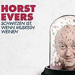 Schwitzen ist, wenn Muskeln weinen | Horst Evers