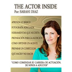 The Actor Inside - Como Comenzar Su Carrera de Actuacion, De Ninos a Adultos