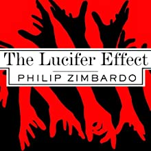 The Lucifer Effect: Understanding How Good People Turn Evil | Livre audio Auteur(s) : Philip Zimbardo Narrateur(s) : Kevin Foley