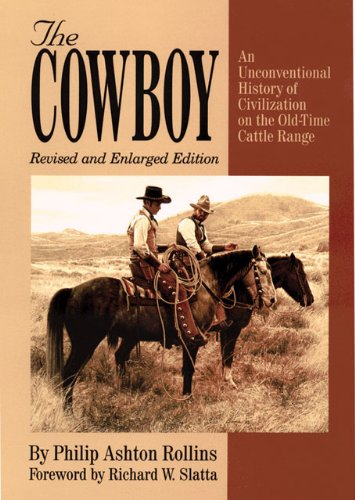 The Cowboy: An Unconventional History of Civilization on the Old-Time Cattle Range