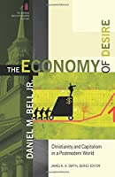 The Economy of Desire: Christianity And Capitalism In A Postmodern World (Church and Postmodern Culture)