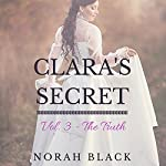 Clara's Secret: Volume Three - The Truth | Norah Black