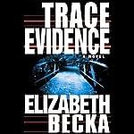 Trace Evidence: A Novel | Elizabeth Becka