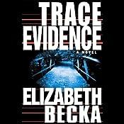 Trace Evidence: A Novel | [Elizabeth Becka]