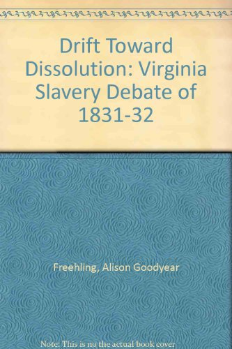Drift Toward Dissolution: The Virginia Slavery Debate of 1831-1832