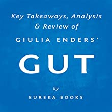 Gut by Giulia Enders: Key Takeaways, Analysis & Review (       UNABRIDGED) by Eureka Books Narrated by Michael Pauley