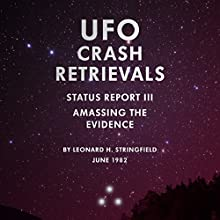 UFO Crash Retrievals - Status Report III: Amassing the Evidence (       UNABRIDGED) by Leonard H. Stringfield Narrated by Pete Ferrand