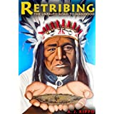 Retribing: The Unpaved Road to Manhood - A Boy, a Mentor, and the Transformation to Man; A Fable.by A. J. Rippo